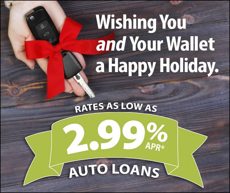 Wishing You and Your Wallet a Happy Holiday. Auto Loan Rates As Low As 2.99% APR*.