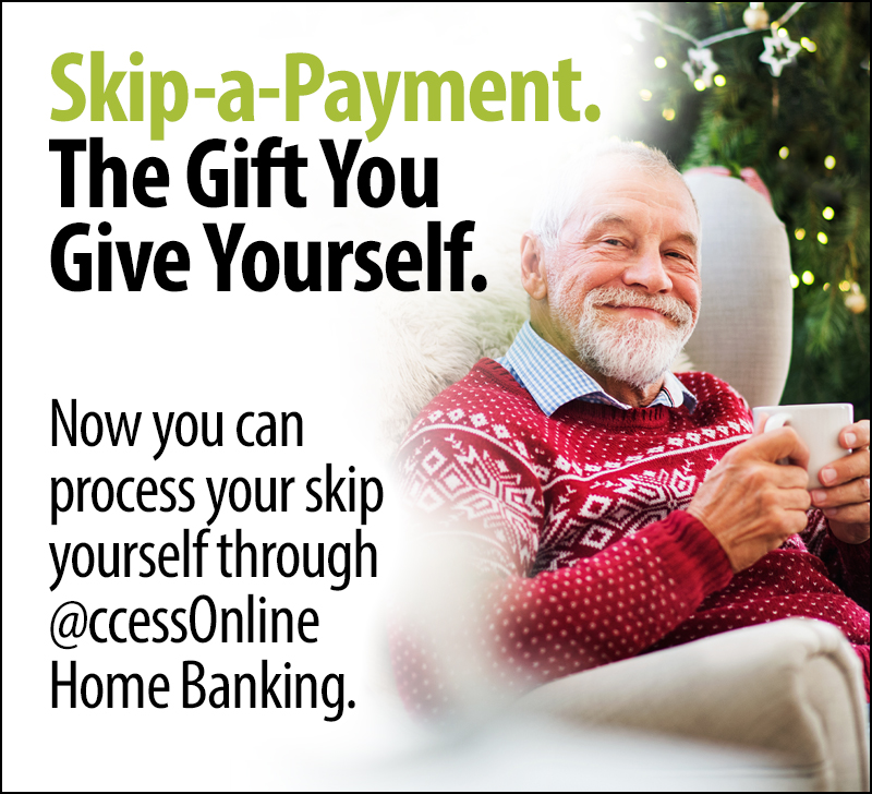 Skip-a-Payment. The Gift You Give Yourself.