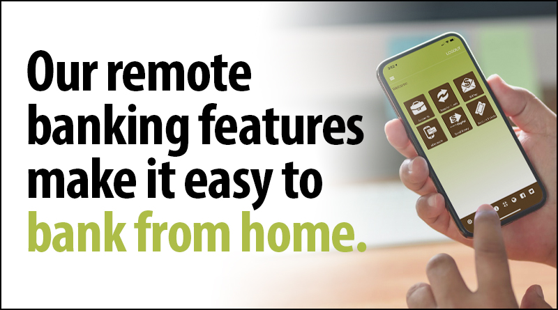 Our remote banking features make it easy to bank from home.